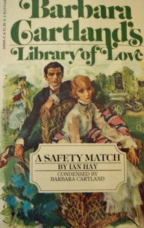 "66 years after its first publication, the one-and-only Barbara Cartland  decides that ""A Safety Match"" is a good addition to her ""Library of Love""."