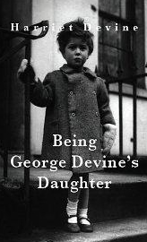 Being George Devine's Daughter by Harriet Devine 2006